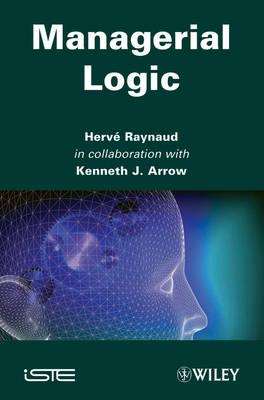 Managerial Logic by Harve Raynaud, Kenneth J. Arrow