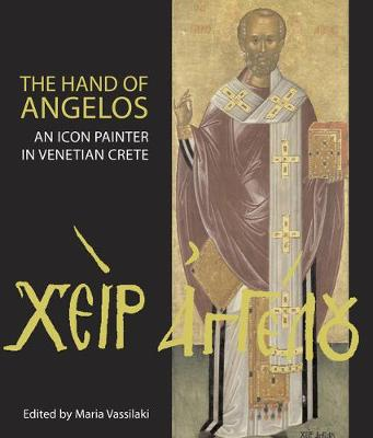 The Hand of Angelos An Icon Painter in Venetian Crete by Angeliki E. Laiou, Chryssa Maltezou, Maria Kazanaki-Lappa, Nano Chatzidaki