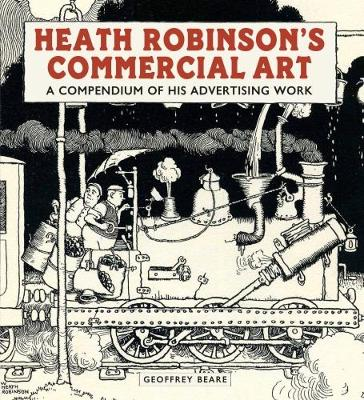 Heath Robinson's Commercial Art: A Compendium of His Advertising Work by Geoffrey Beare