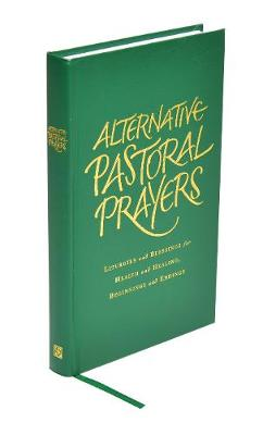 Alternative Pastoral Prayers Liturgies and Blessings for Health and Healing, Beginnings and Endings by Tess Ward