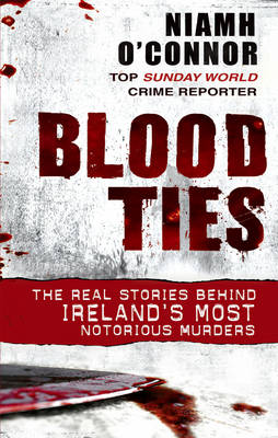 Blood Ties The real stories behind Ireland's most notorious murders by Niamh O'Connor