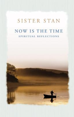 Now is the Time Spiritual Reflections by Stanislaus Kennedy