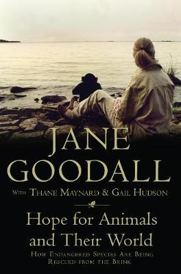 Hope for Animals and Their World - How Endangered Species are Being Rescued from the Brink by Jane Goodall