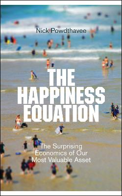 The Happiness Equation The Surprising Economics of Our Most Valuable Asset by Nick Powdthavee