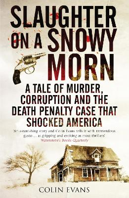 Slaughter on a Snowy Morn : A Tale of Murder, Corruption and the Death Penalty Case That Shocked America by Colin Evans