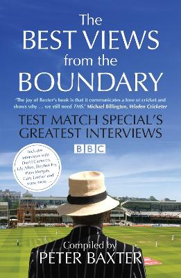 The Best Views from the Boundary Test Match Special's Greatest Interviews by Peter Baxter