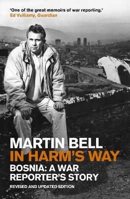 In Harm's Way Bosnia: A War Reporter's Story by Martin Bell
