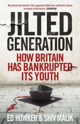 Jilted Generation How Britain Has Bankrupted Its Youth by Ed Howker, Shiv Malik
