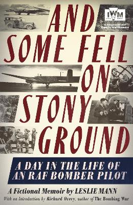 And Some Fell on Stony Ground A Day in the Life of an an RAF Bomber Pilot by Leslie Mann, Richard Overy
