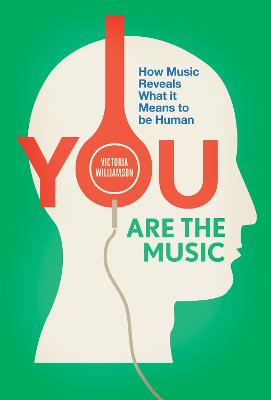You Are the Music How Music Reveals What it Means to be Human by Victoria Williamson