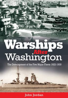 Warships After Washington The Development of the Five Major Fleets 1922-1930 by John Jordon