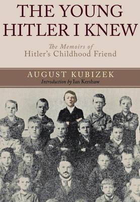 The Young Hitler I Knew The Memoirs of Hitler's Childhood Friend by August Kubizek