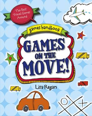 Games on the Move The Best Travel Games Around by Lisa Regan