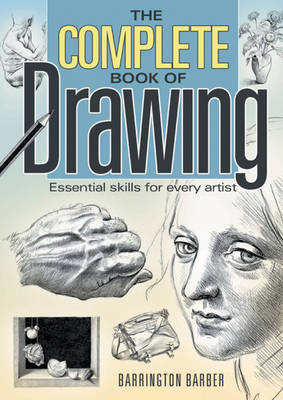 The Complete Book of Drawing Essential Skills for Every Artist by Barrington Barber