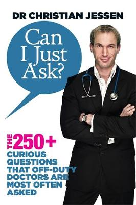 Can I Just Ask? The 250+ Curious Questions That Off-Duty Doctors Are Most Often Asked by Christian Jessen