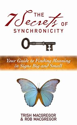 The 7 Secrets of Synchronicity Your Guide to Finding Meanings in Signs Big and Small by Rob MacGregor, Trish MacGregor