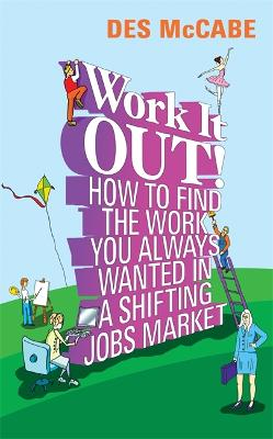 Work it Out! How to Find the Work You Always Wanted in a Shifting Jobs Market by Desmond McCabe