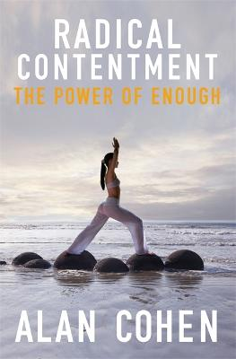 Radical Contentment The Power of Enough by Alan Cohen