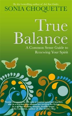 True Balance A Common Sense Guide to Renewing Your Spirit by Sonia Choquette