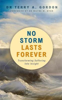No Storm Lasts Forever Transforming Suffering into Insight by Dr. Terry A. Gordon