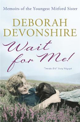 Wait For Me! Memoirs of the Youngest Mitford Sister by Deborah Devonshire