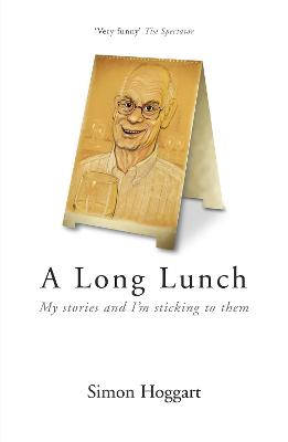 A Long Lunch My Stories and I'm Sticking to Them by Simon Hoggart, Simon Hoggart