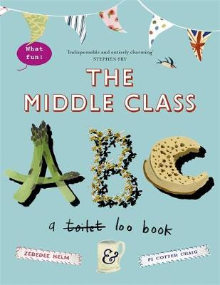 The Middle-class ABC by Fi Cotter-Craig, Helm Zebedee