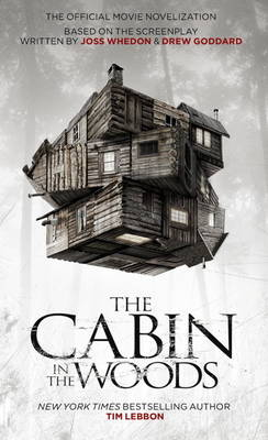 The The Cabin in the Woods Cabin in the Woods - Official Movie Novelisation Official Movie Novelization by Tim Lebbon