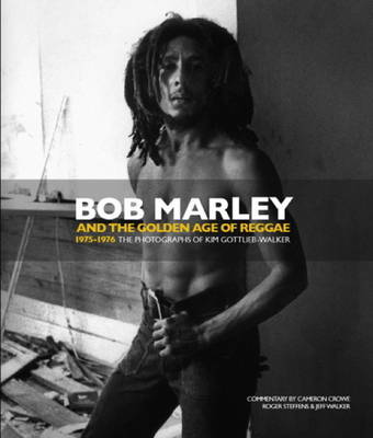 Bob Marley and the Golden Age of Reggae by Kim Gottlieb-Walker