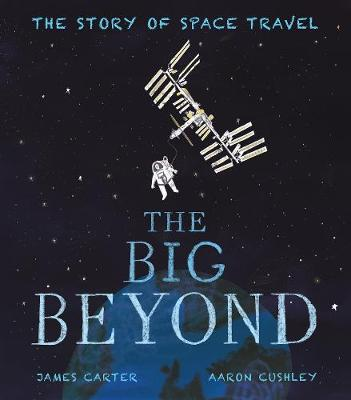 The Big Beyond The Story of Space Travel