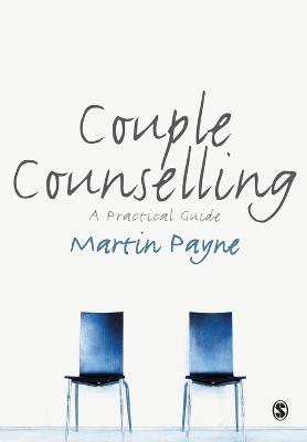Couple Counselling A Practical Guide by Martin Payne