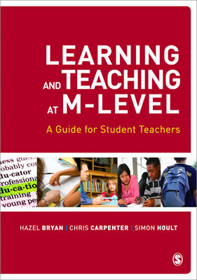 Learning and Teaching at M-Level A Guide for Student Teachers by Hazel Bryan, Chris Carpenter, Simon Hoult
