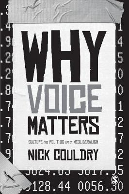 Why Voice Matters Culture and Politics After Neoliberalism by Nick Couldry