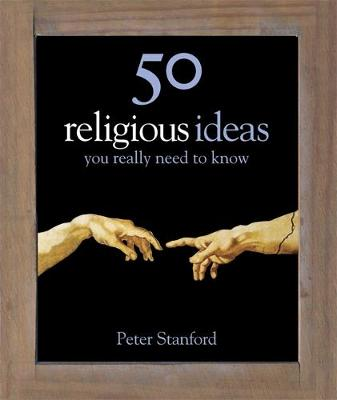 50 Religious Ideas You Really Need to Know by Peter Stanford