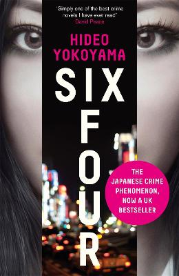 Six Four the bestselling Japanese crime sensation by Hideo Yokoyama