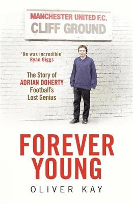 Forever Young The Story of Adrian Doherty, Football's Lost Genius by Oliver Kay
