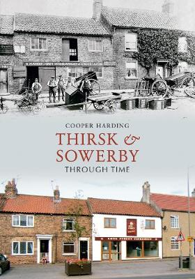 Thirsk & Sowerby Through Time by Cooper Harding