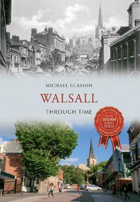 Walsall Through Time by Michael Glasson