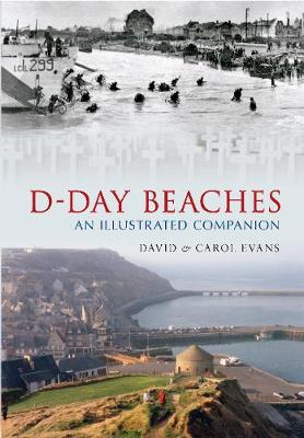 D-Day Beaches An Illustrated Companion by David Evans, Carol Evans
