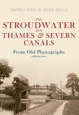 The Stroudwater and Thames and Severn Canals From Old Photographs Volume 2 by Edwin Cuss, Mike Mills