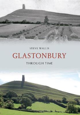 Glastonbury Through Time by Steve Wallis