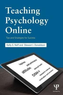Teaching Psychology Online Tips and Strategies for Success by Kelly S. (Saddleback College, California, USA) Neff, Stewart I. (Claremont Graduate University, California, USA) Donaldson