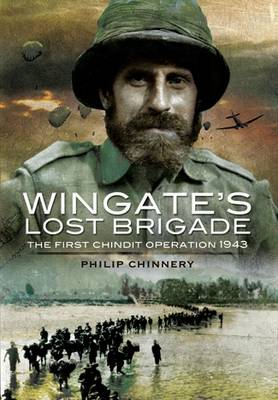 Wingate's Lost Brigade The First Chindit Operations 1943 by Philip Chinnery