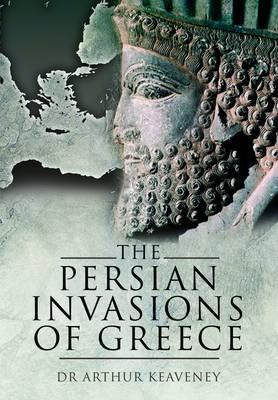 The Persian Invasions of Greece by Arthur Keaveney