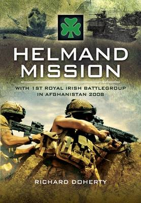 Helmand Mission With 1st Royal Irish Battlegroup in Afghanistan 2008 by Richard Doherty
