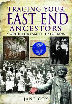 Tracing Your East End Ancestors A Guide for Family Historians by Jane Cox