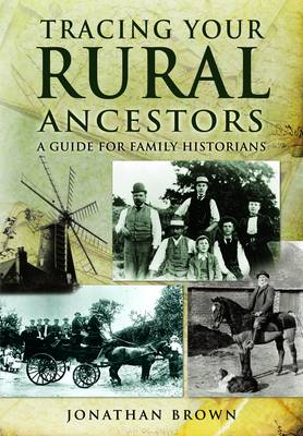 Tracing Your Rural Ancestors A Guide for Family Historians by Jonathan Brown