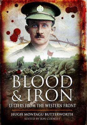 Blood and Iron Letters from the Western Front by Hugh Montagu Butterworth