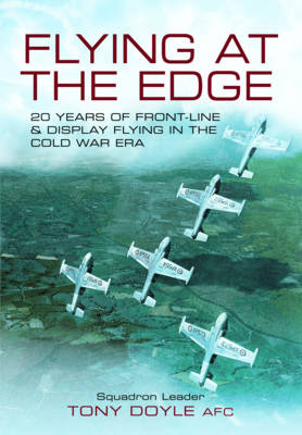 Flying at the Edge 20 Years of Front-Line and Display Flying in the Cold War Era by Tony Doyle
