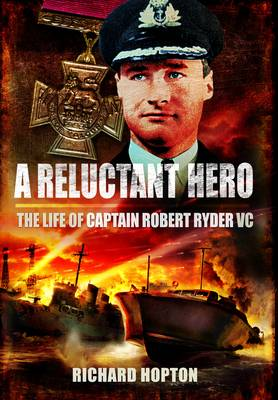 A Reluctant Hero The Life of Captain Robert Ryder VC by Richard Hopton